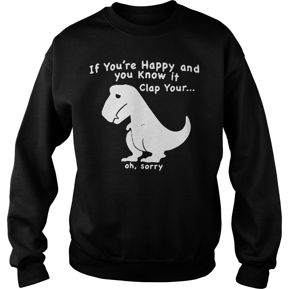 Dinosaur if you're happy and you know it clap your oh sorry Sweater