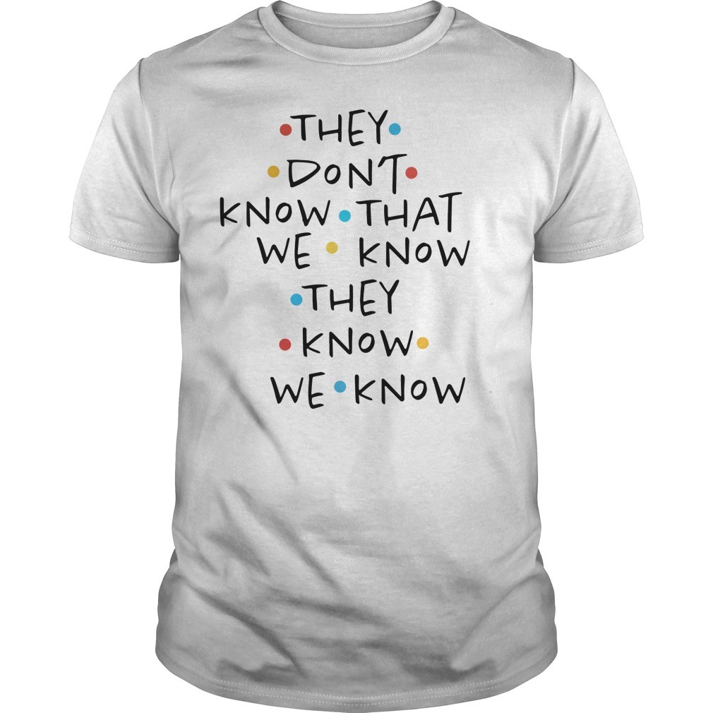 They don't know that we know they know we know Guys Shirt