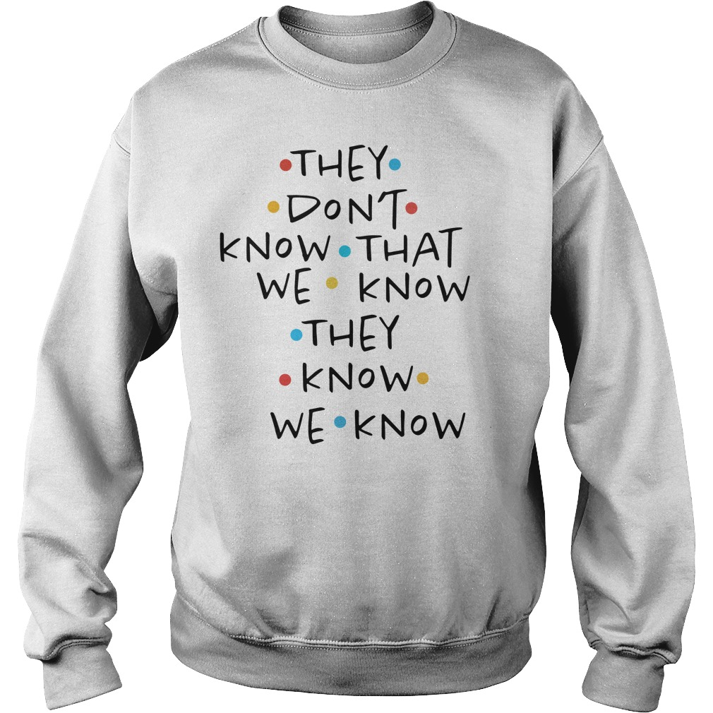 They don't know that we know they know we know Sweater