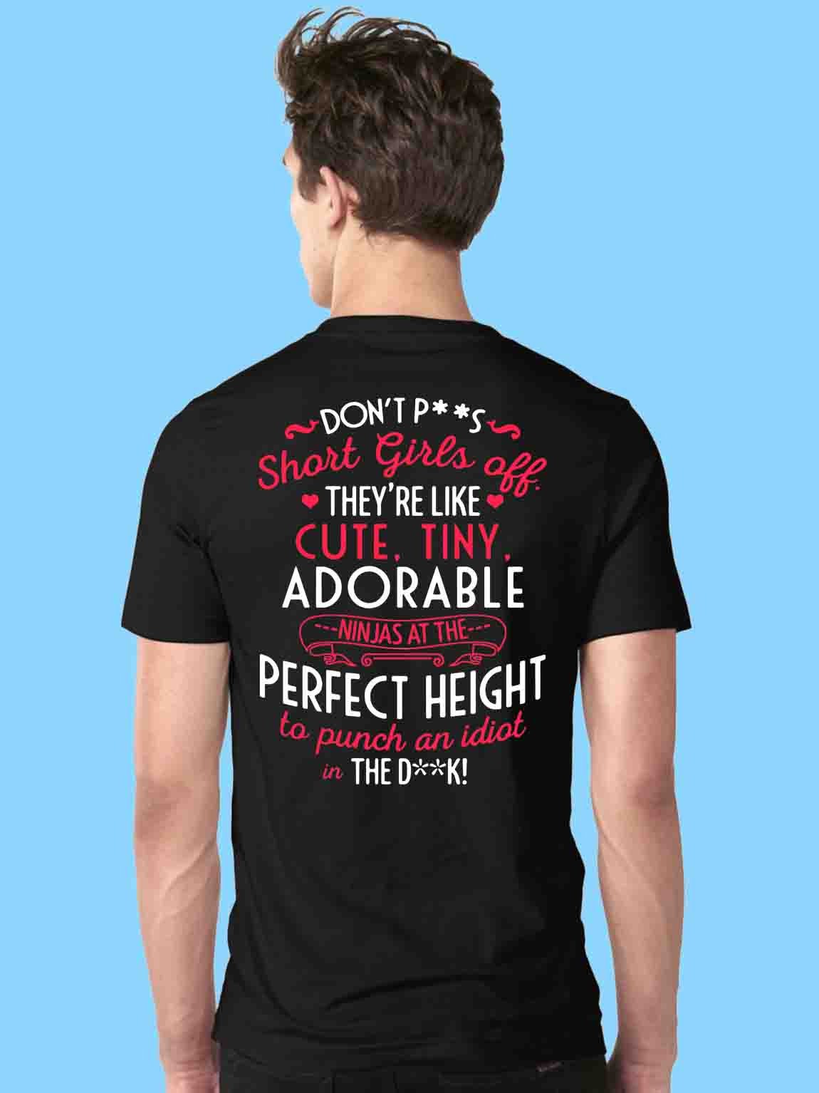 Don't piss short girls off they're like cute tiny adorable ninjas Guys Shirt