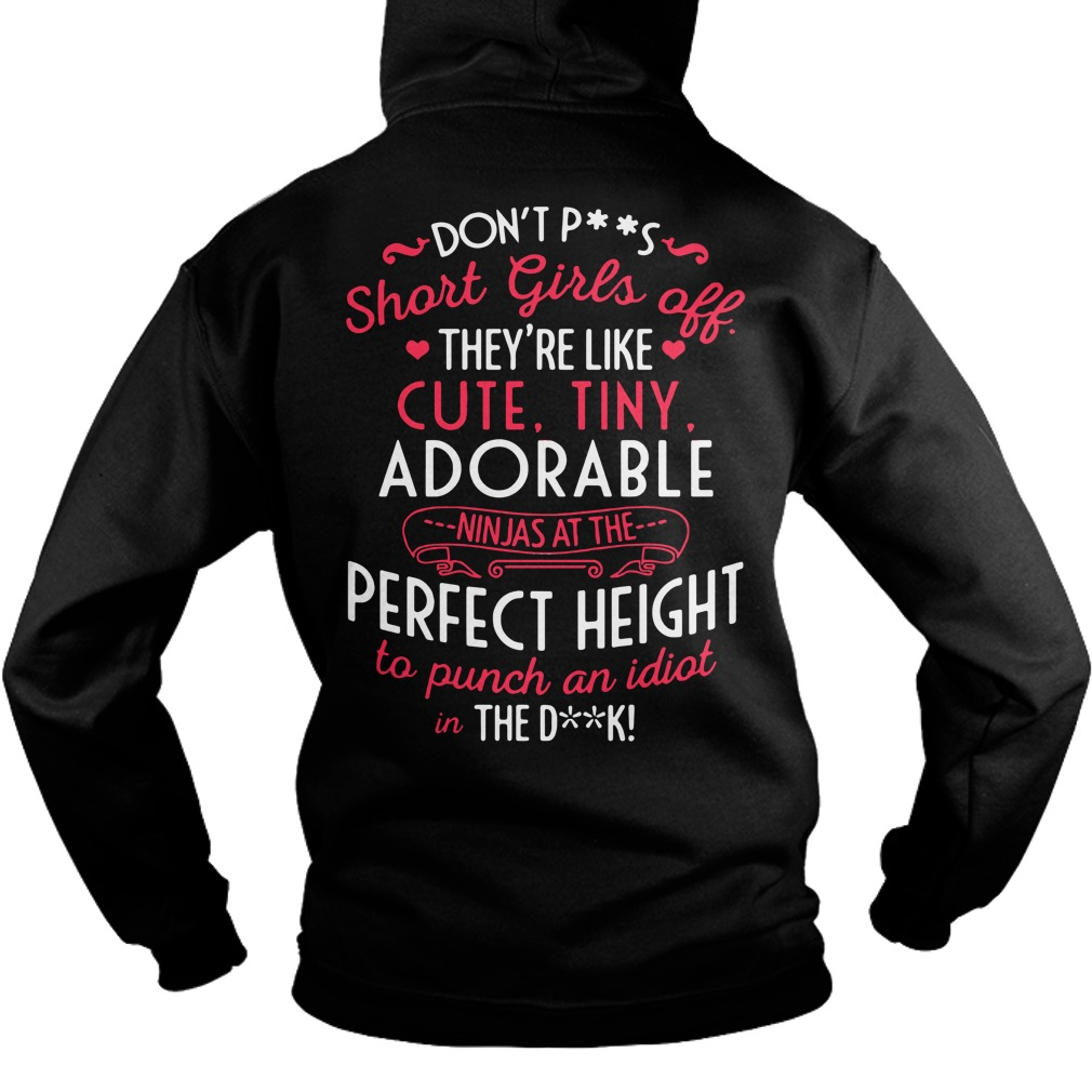 Don't piss short girls off they're like cute tiny adorable ninjas Hoodie