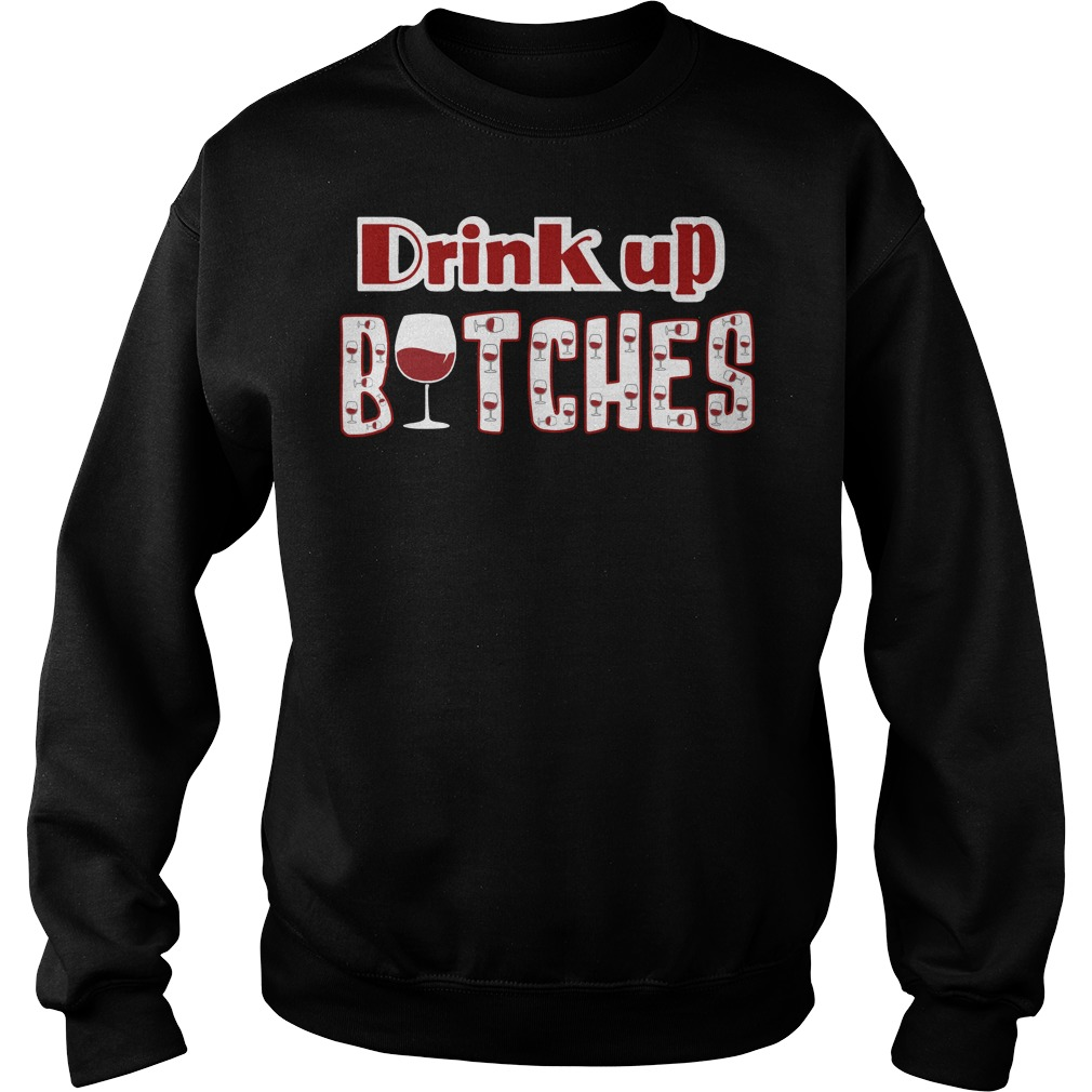 Drink up bitches Sweater
