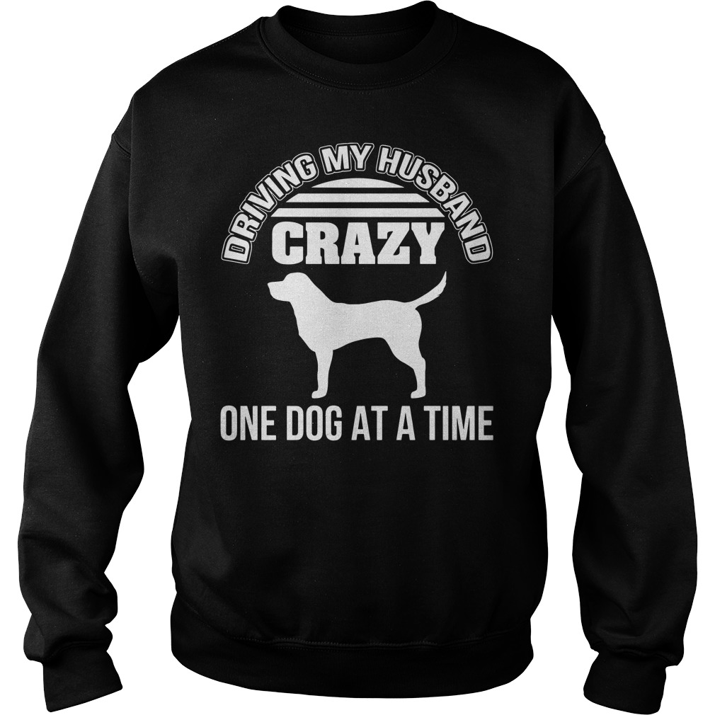 Driving my husband crazy one dog at a time Sweater