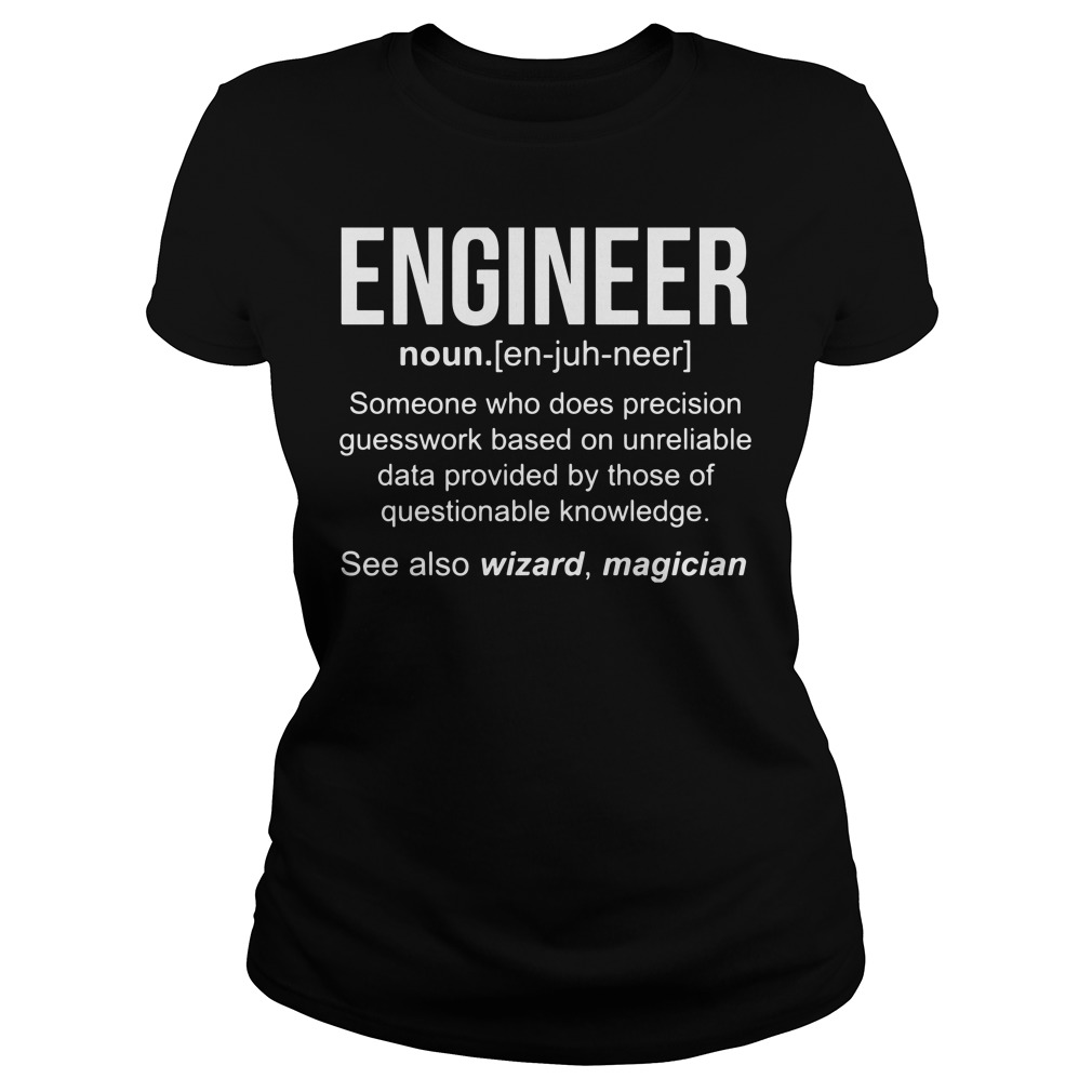 Engineer noun someone who does precision Ladies Tee