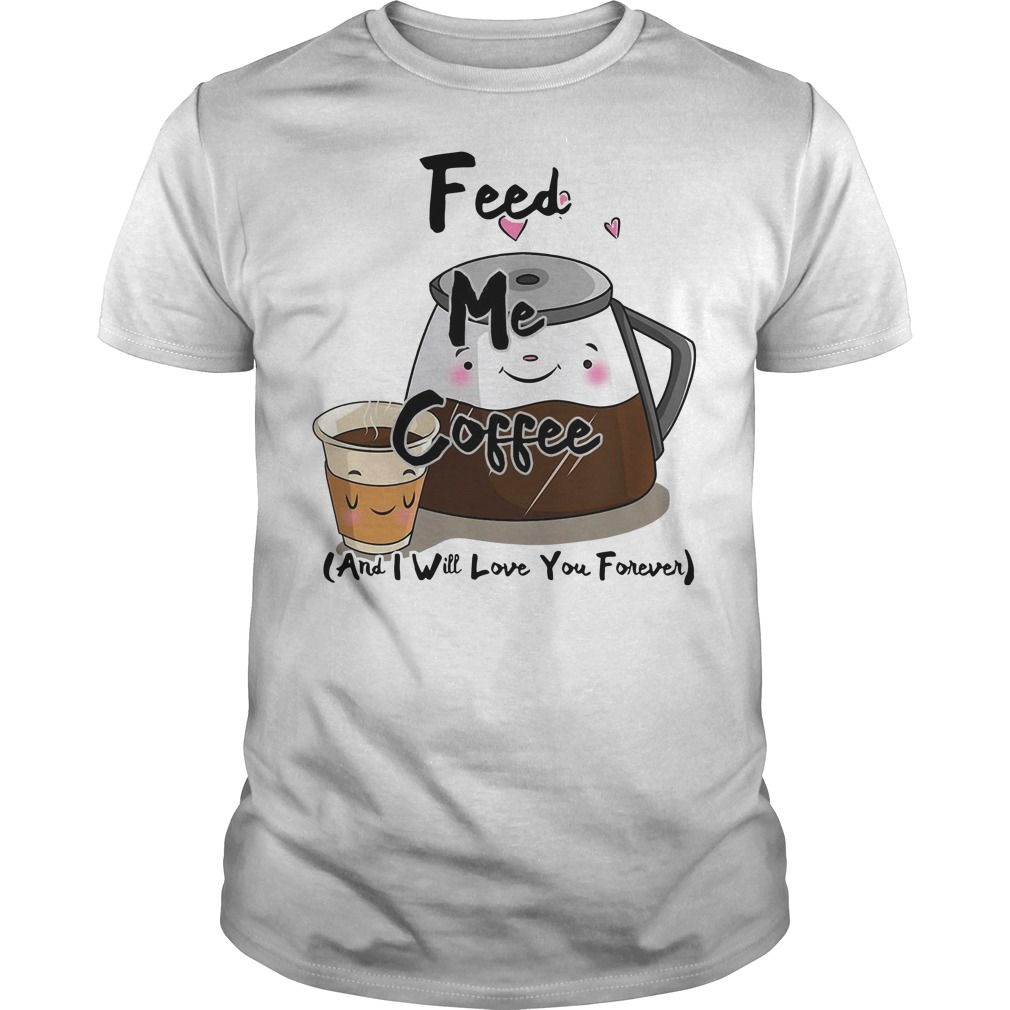 Feed me coffee and I will love you forever Guys Shirt