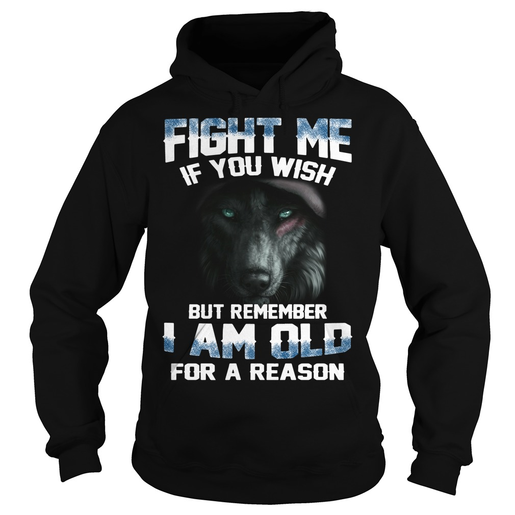 Fight me if you wish but remember I am old for a reason Hoodie