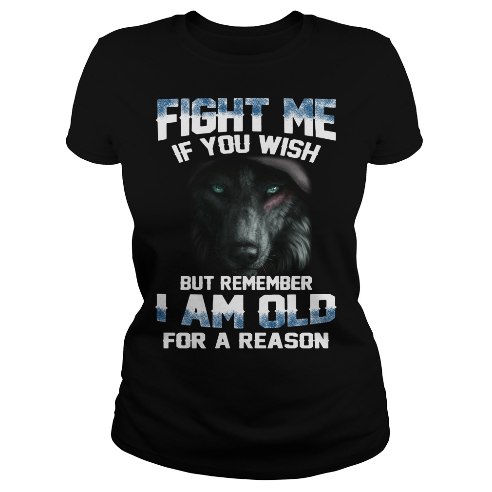 Fight me if you wish but remember I am old for a reason Ladies Tee
