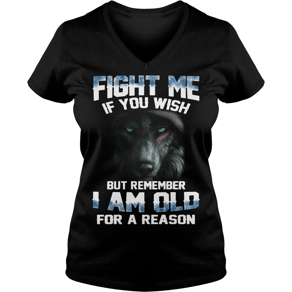 Fight me if you wish but remember I am old for a reason V-neck T-shirt