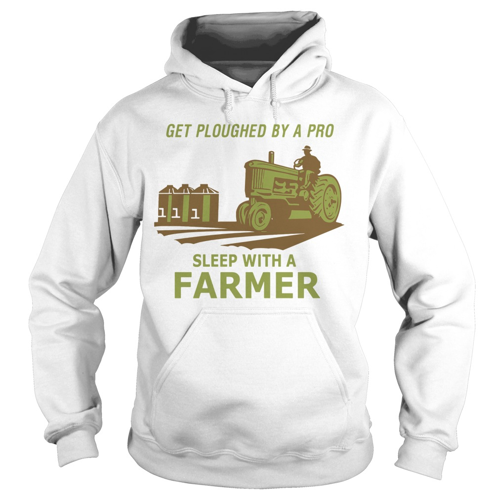 Get ploughed by a pro sleep with a farmer Hoodie