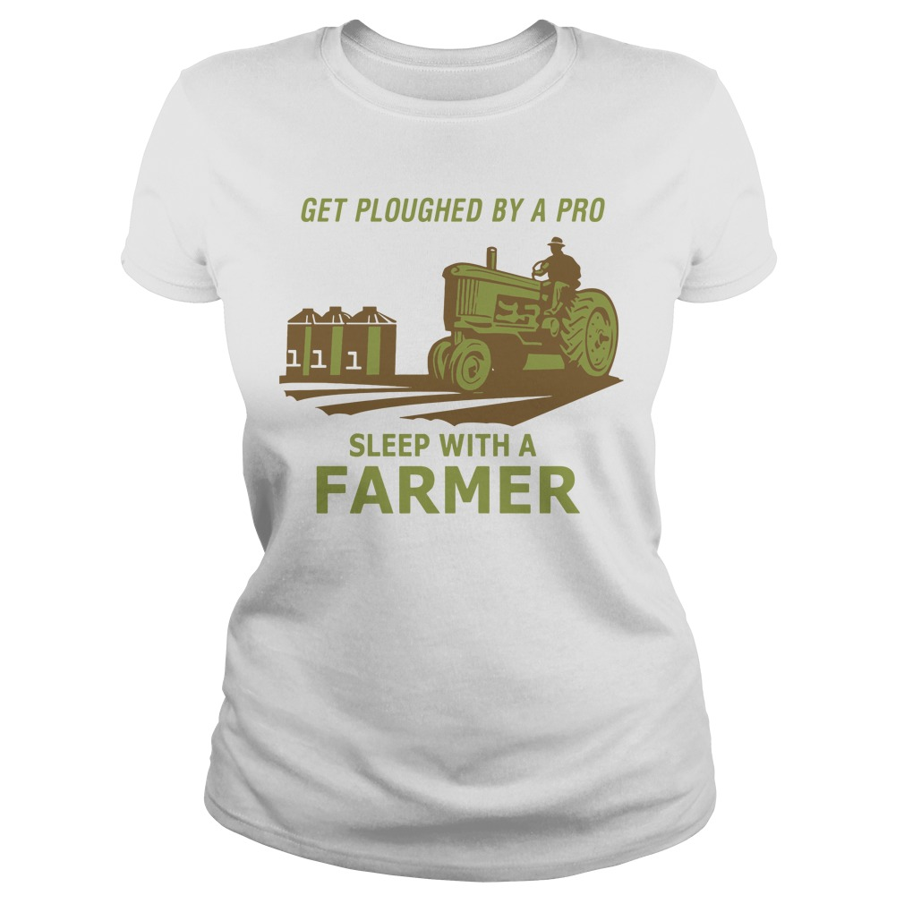 Get ploughed by a pro sleep with a farmer Ladies Tee