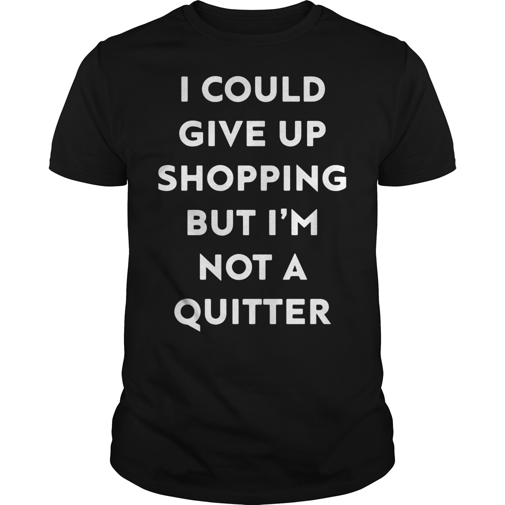 I could give up shopping but I'm not a quitter Guys Shirt