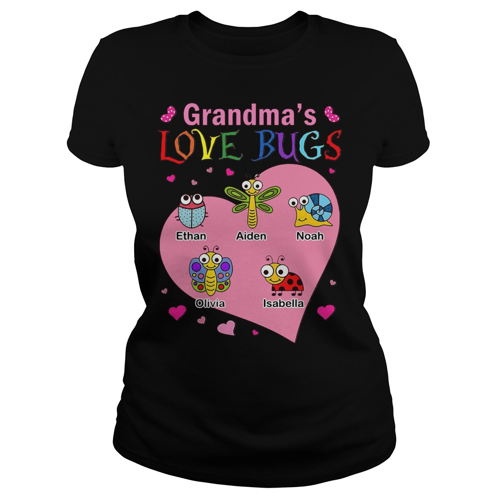Grandma's love bugs Ethan Aiden Noah Olivia Isabella Ladies Tee