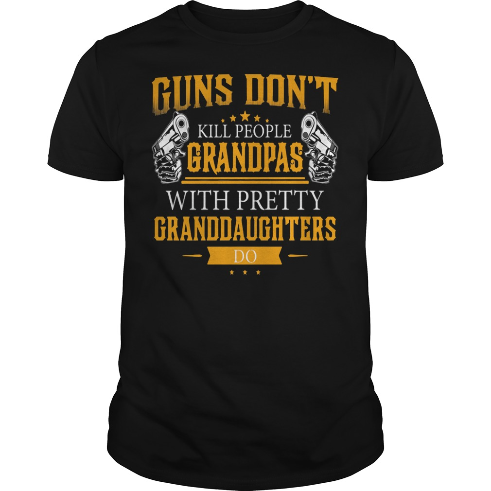 Guns don't kill people grandpas with pretty granddaughters do Guys Shirt