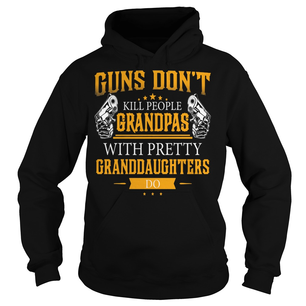 Guns don't kill people grandpas with pretty granddaughters do Hoodie