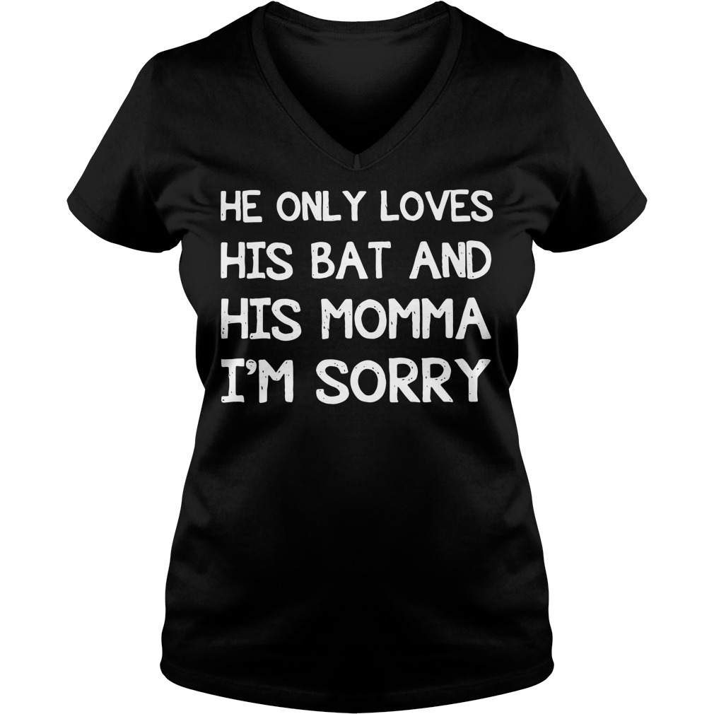 He only loves his bat and his momma I'm sorry V-neck T-shirt