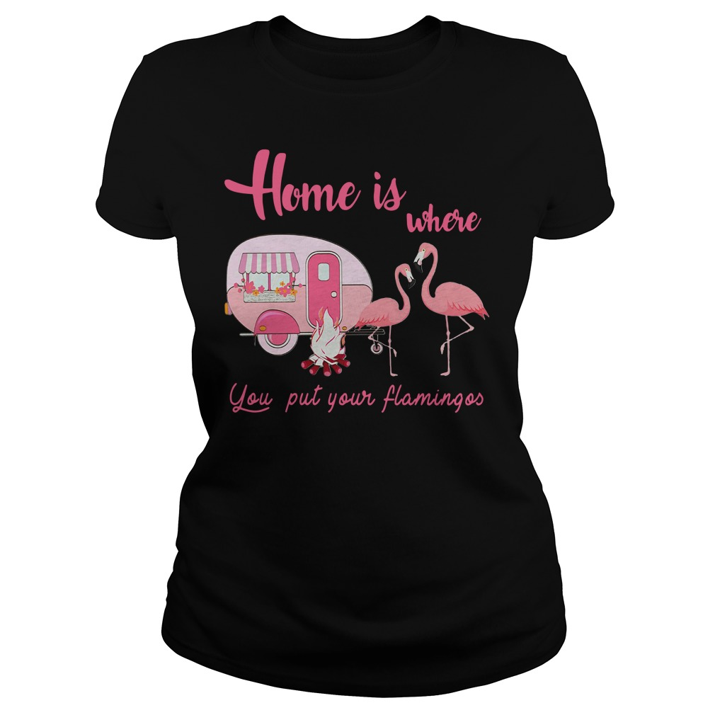 Home is where you put your flamingos Ladies Tee