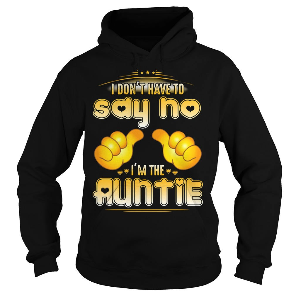 I don't have to say no I'm the Auntie Hoodie