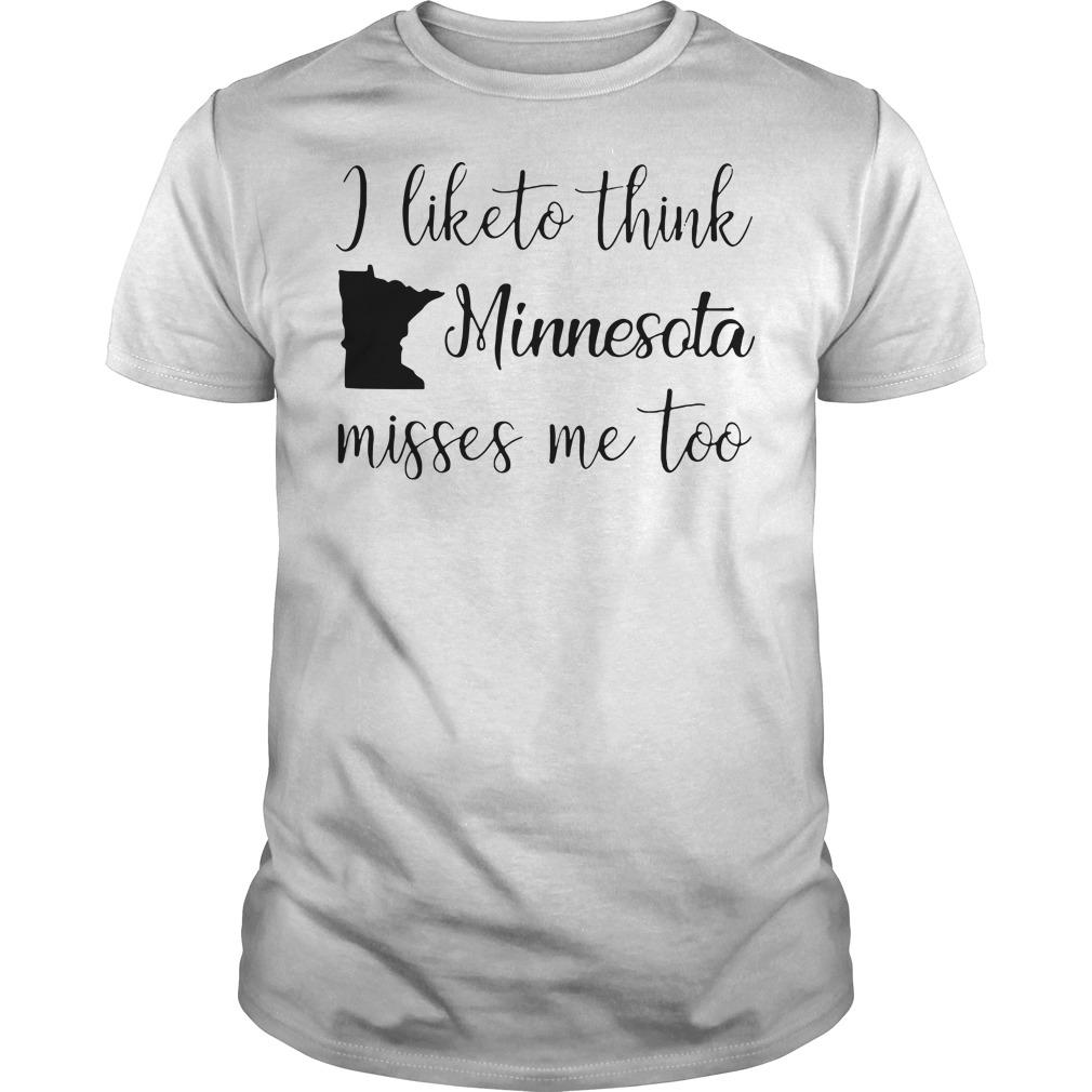 I like to think Minnesota misses me too Guys Shirt