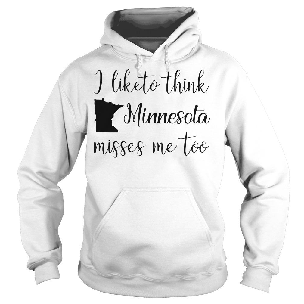 I like to think Minnesota misses me too Hoodie