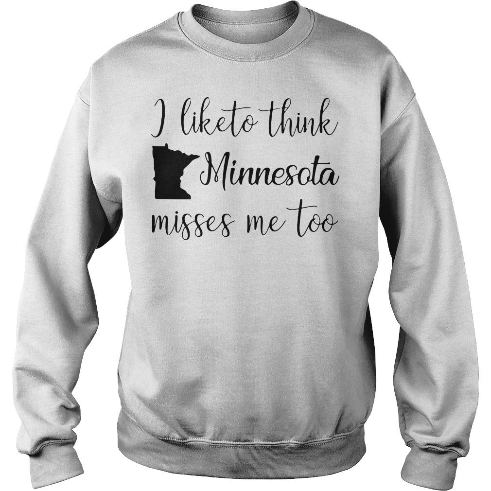 I like to think Minnesota misses me too Sweater