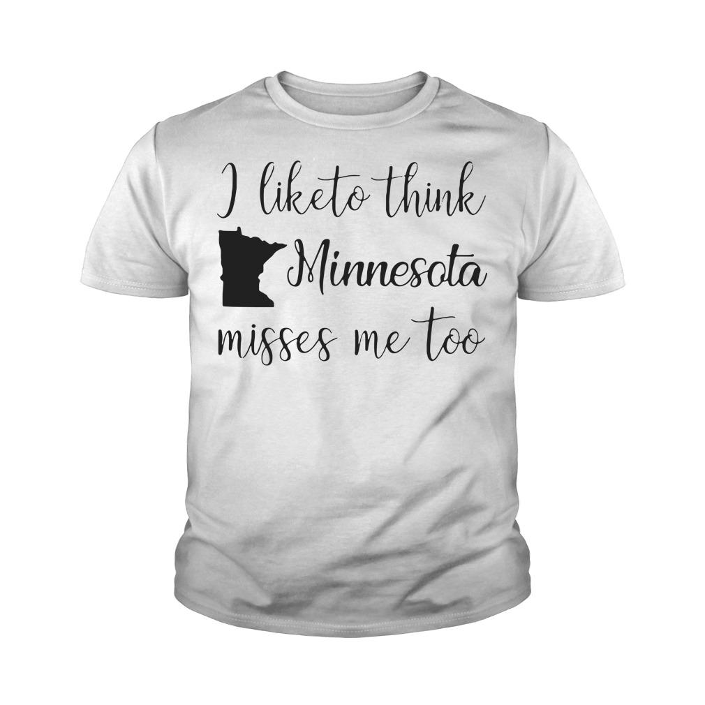I like to think Minnesota misses me too Youth Tee