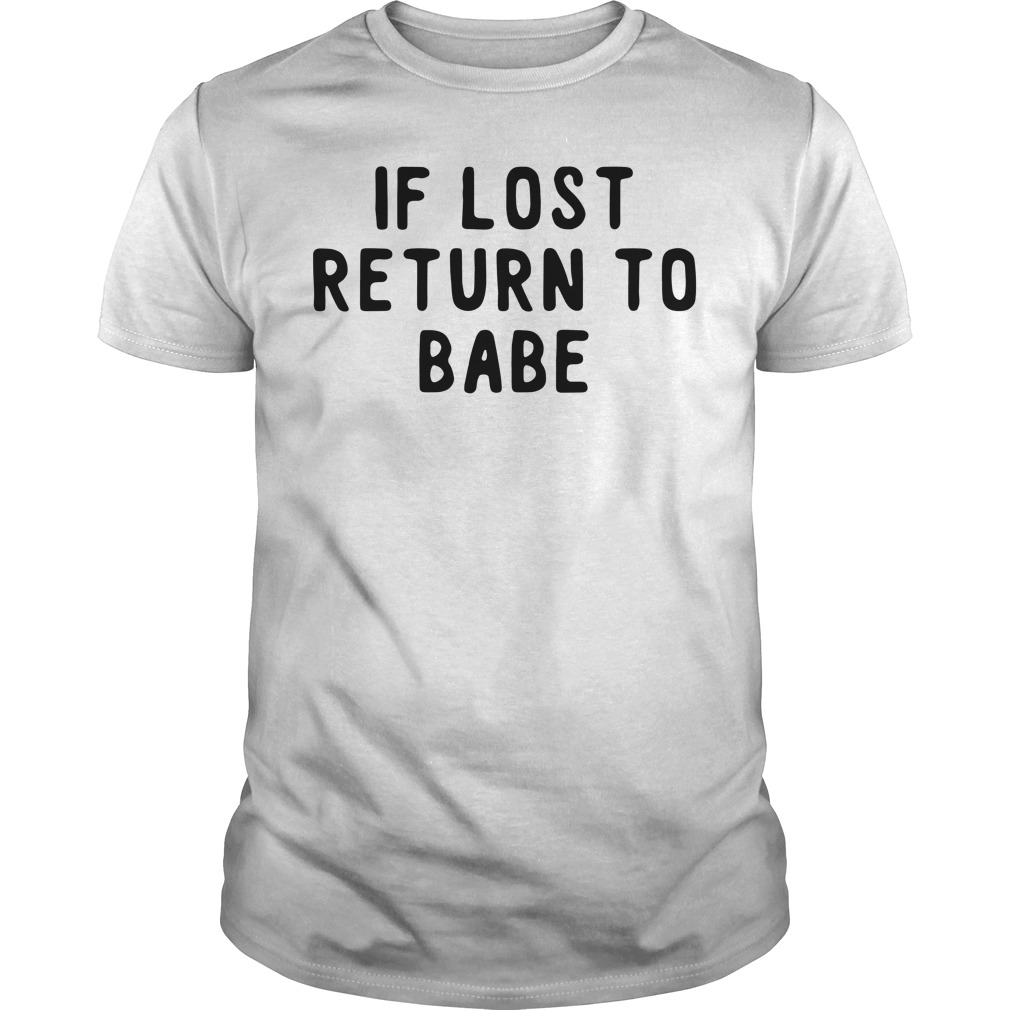 If lost return to babe Guys Shirt