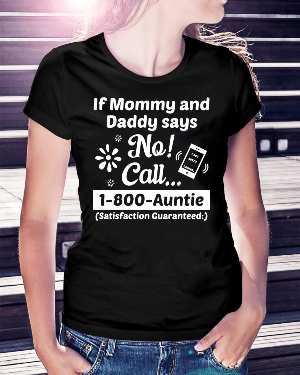 If mommy and daddy says no call 1-800-Auntie shirt