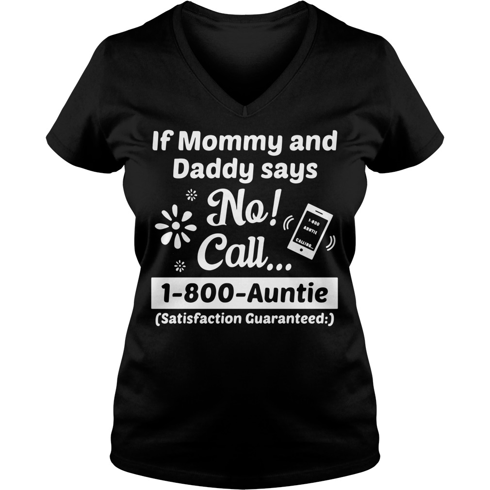 If mommy and daddy says no call 1-800-Auntie V-neck T-shirt