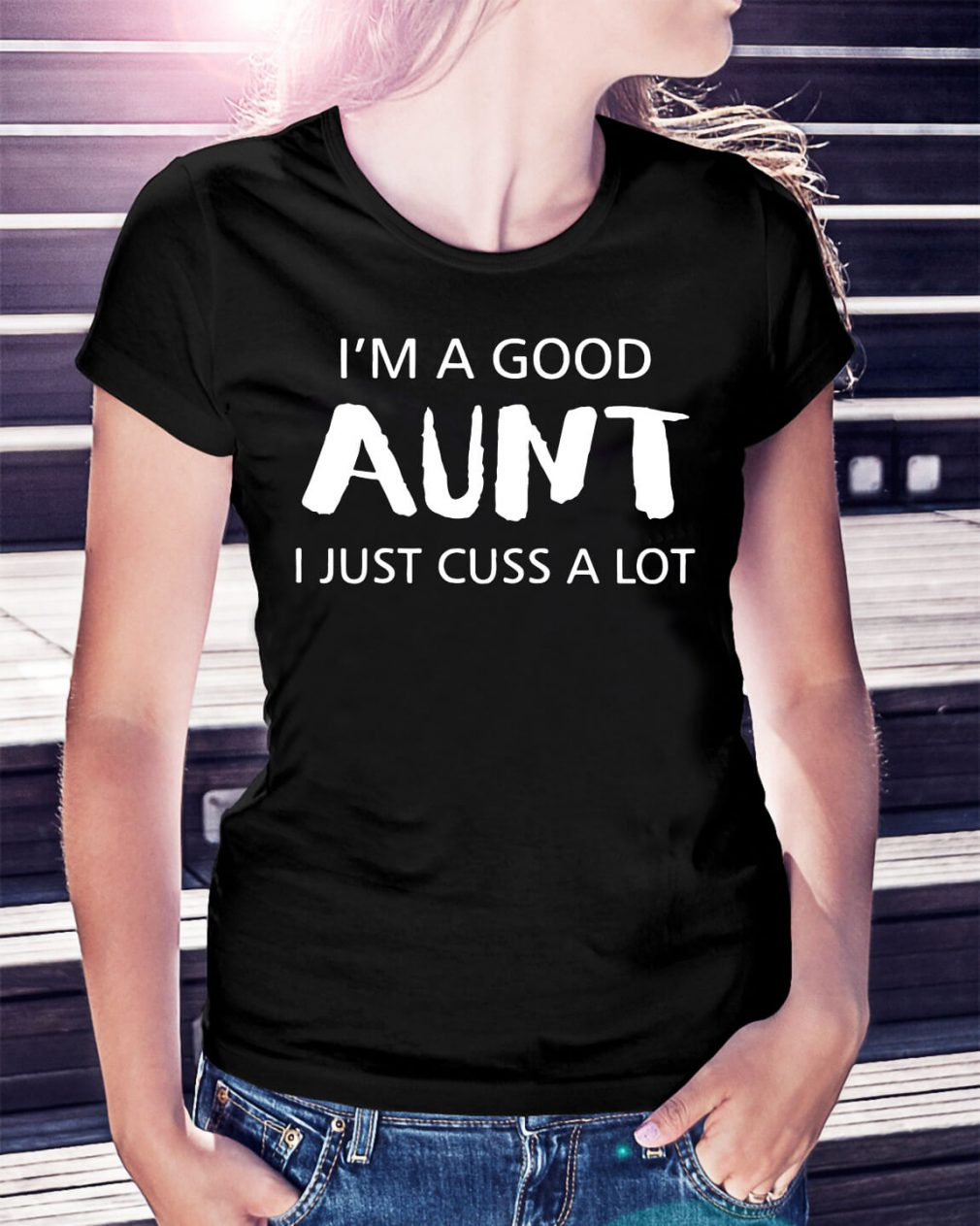 I'm a good aunt I just cuss a lot shirt