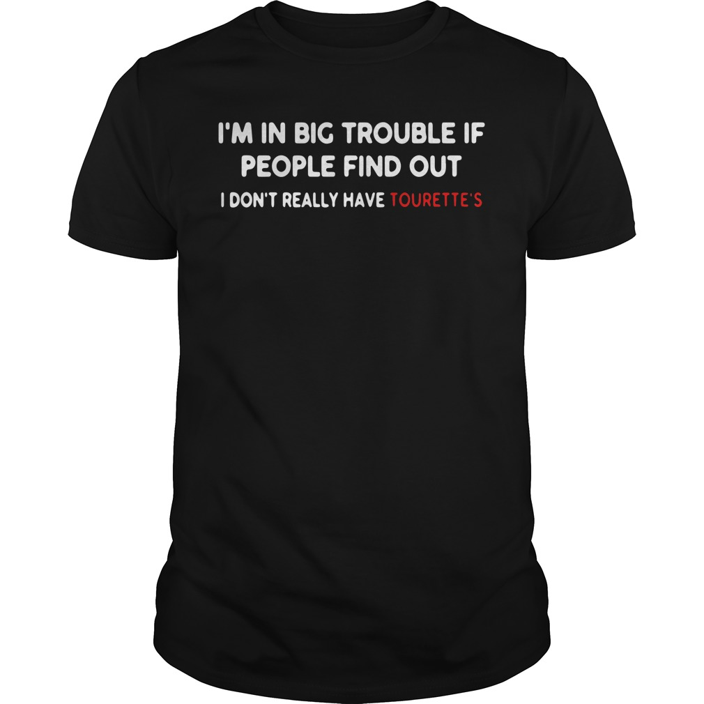 I'm in big trouble if people find out I don't really have tourette's Guys Shirt