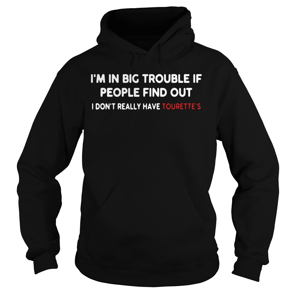 I'm in big trouble if people find out I don't really have tourette's Hoodie
