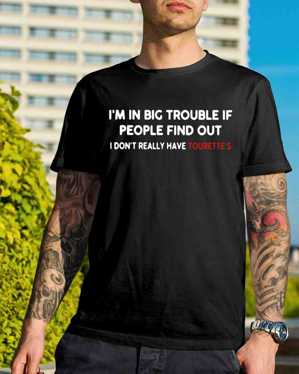 I'm in big trouble if people find out I don't really have tourette's shirt