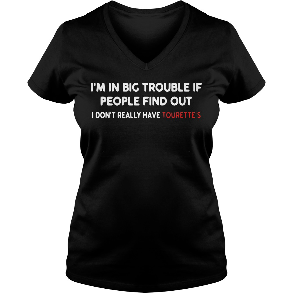 I'm in big trouble if people find out I don't really have tourette's V-neck T-shirt