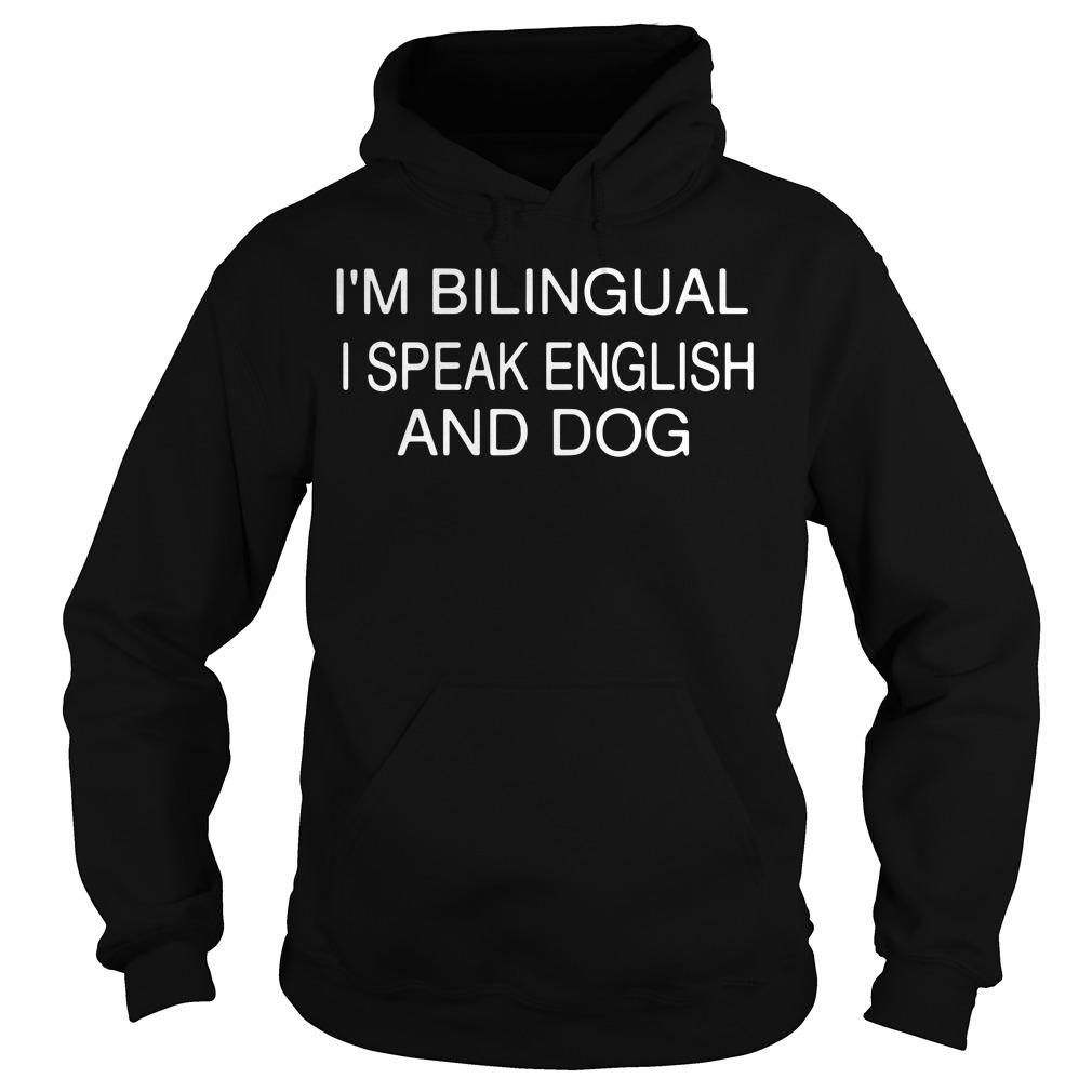 I'm bilingual I speak English and dog Hoodie
