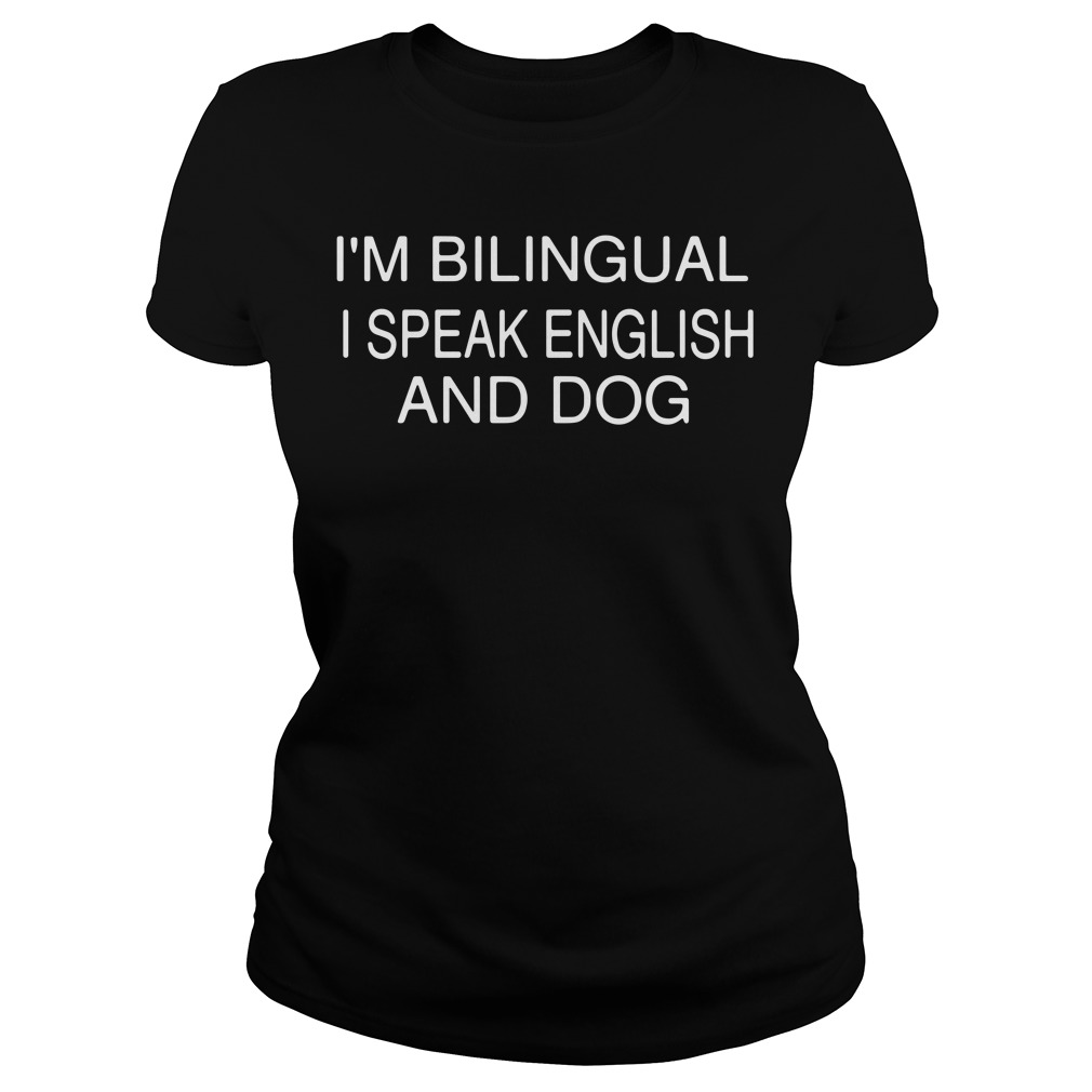 I'm bilingual I speak English and dog Ladies Tee