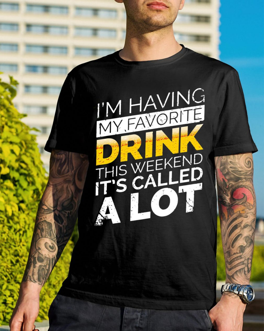 I'm having my favorite drink this weekend it's called a lot shirt