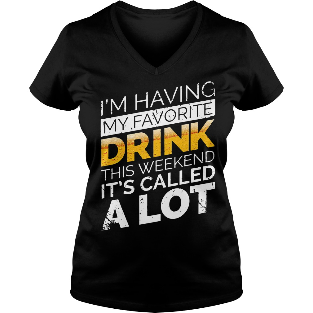I'm having my favorite drink this weekend it's called a lot V-neck T-shirt
