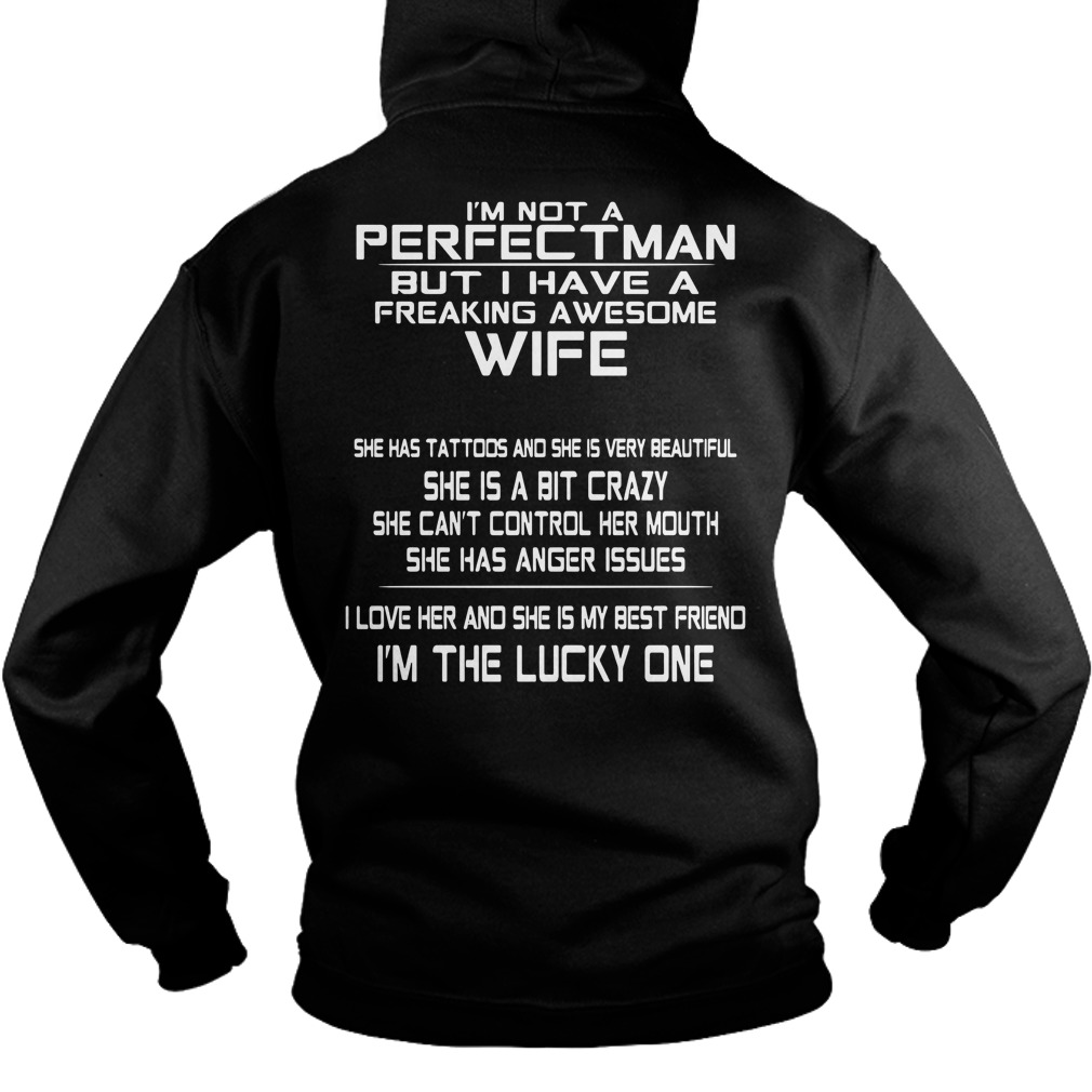 I'm not a perfect man but I have a freaking awesome wife Hoodie