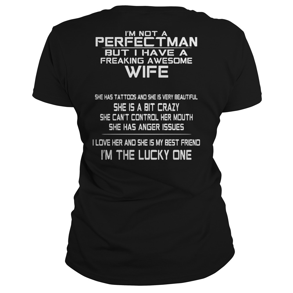 I'm not a perfect man but I have a freaking awesome wife Ladies Tee