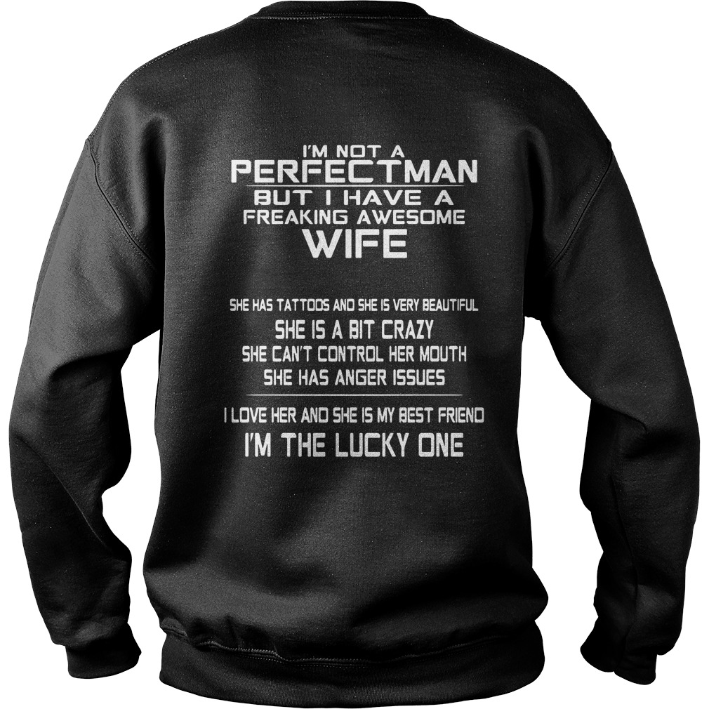 I'm not a perfect man but I have a freaking awesome wife Sweater