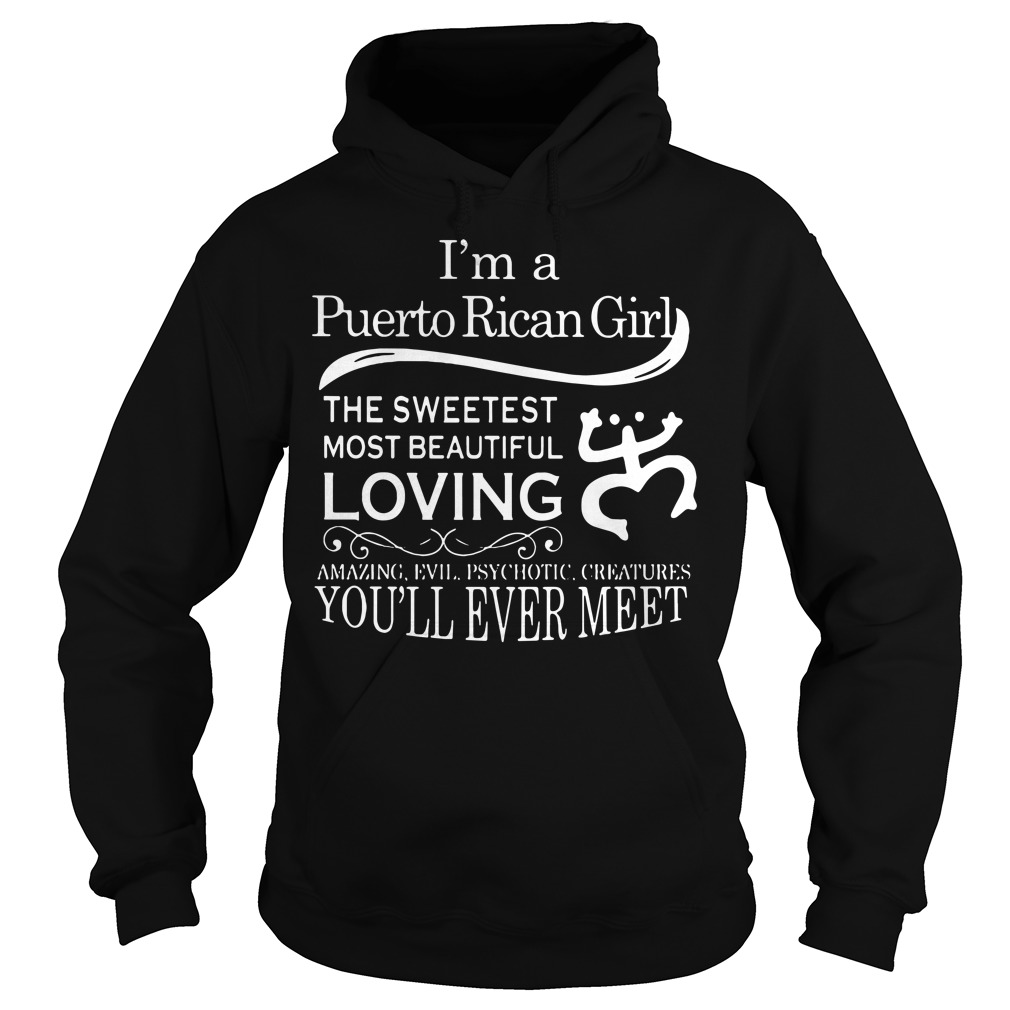 I'm a Puerto Rican girl the sweetest most beautiful loving Hoodie