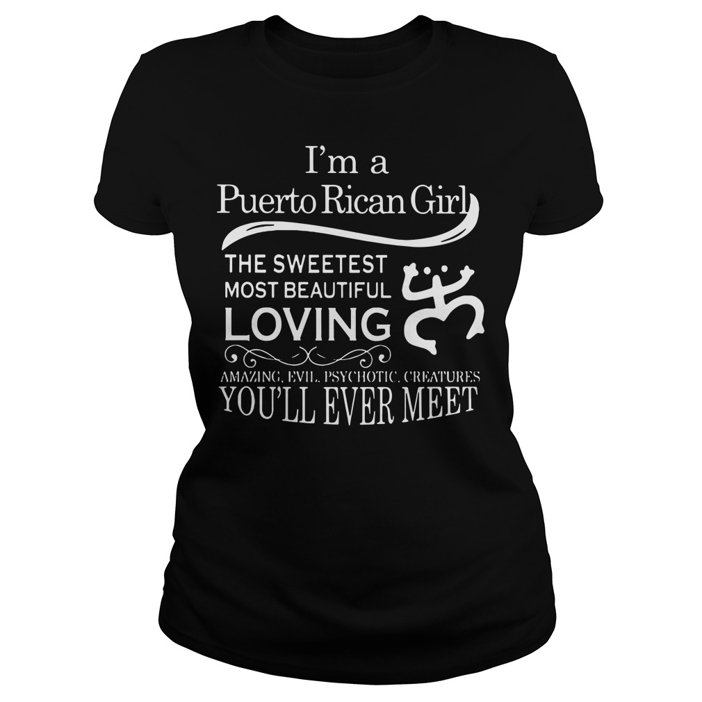 I'm a Puerto Rican girl the sweetest most beautiful loving Ladies Tee