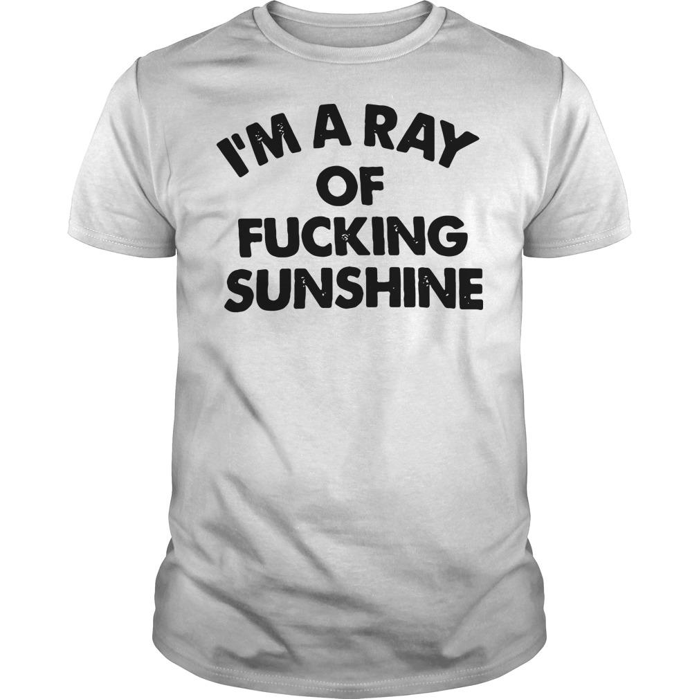 I'm a ray of fucking sunshine Guys Shirt