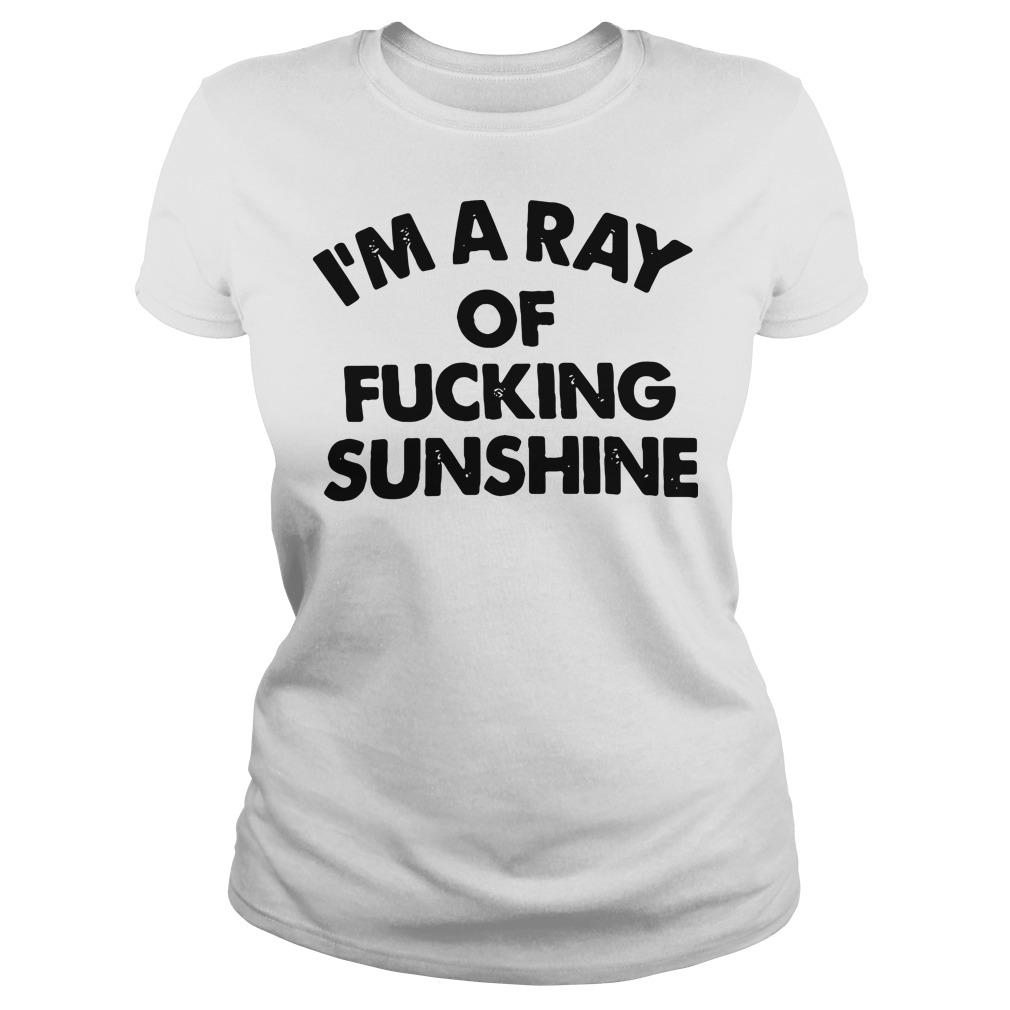 I'm a ray of fucking sunshine Ladies Tee