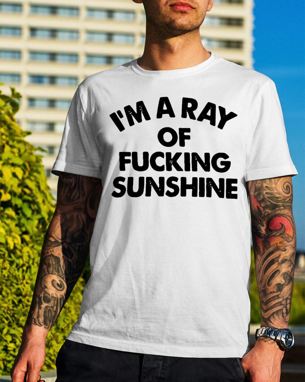 I'm a ray of fucking sunshine shirt