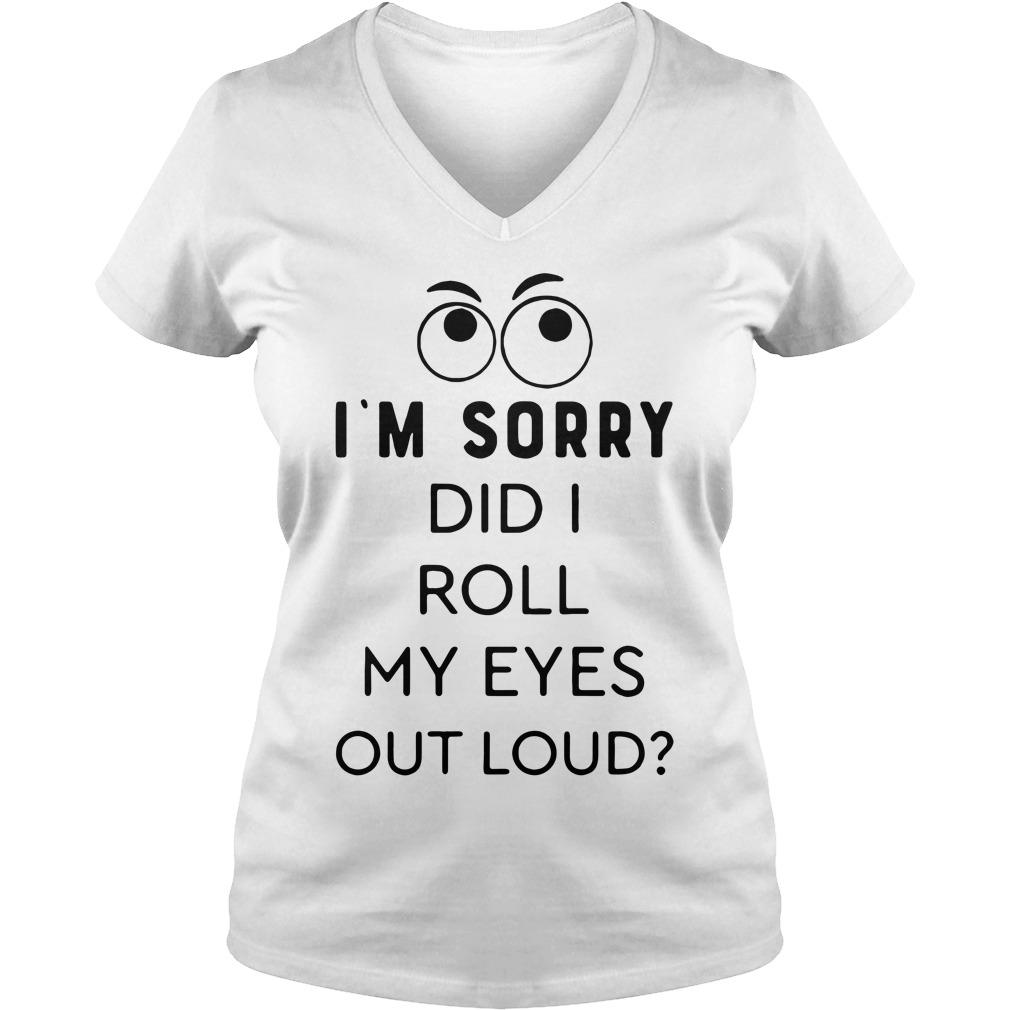 I'm sorry did I roll my eyes out loud V-neck T-shirt