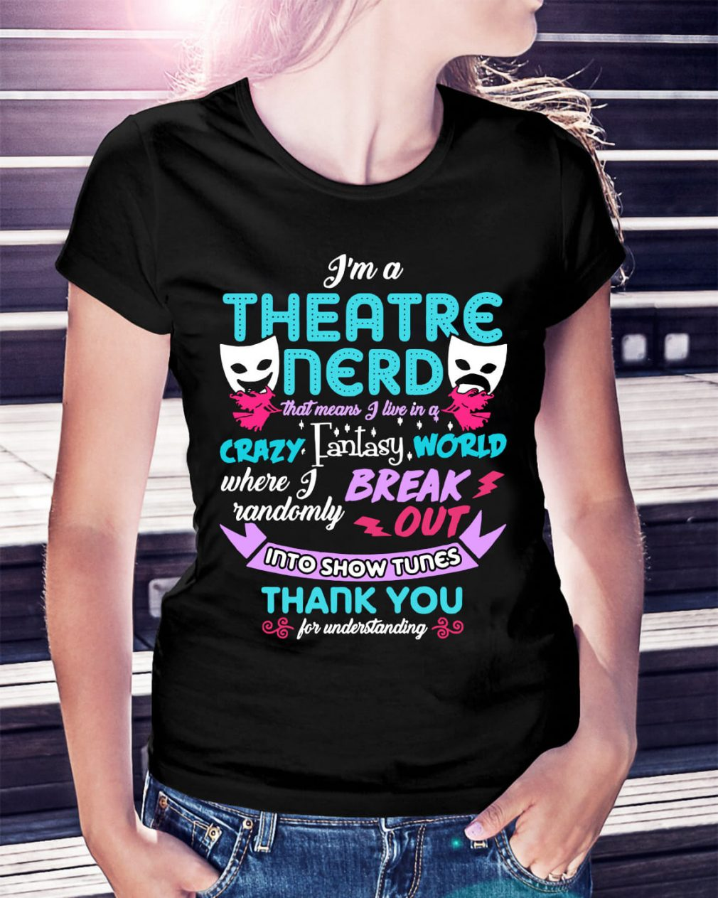 I'm a theatre nerd that means I live in a crazy fantasy world shirt