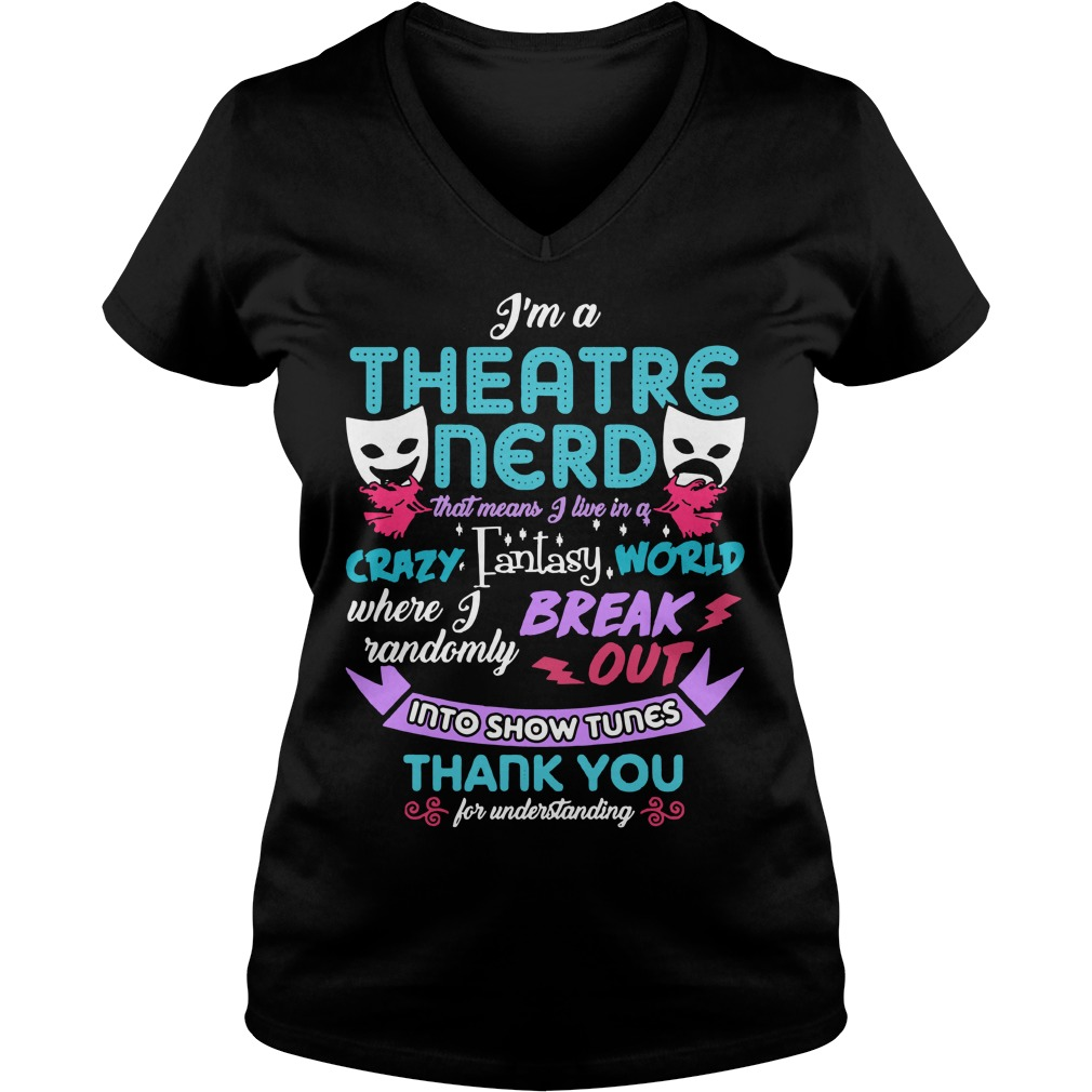 I'm a theatre nerd that means I live in a crazy fantasy world V-neck T-shirt