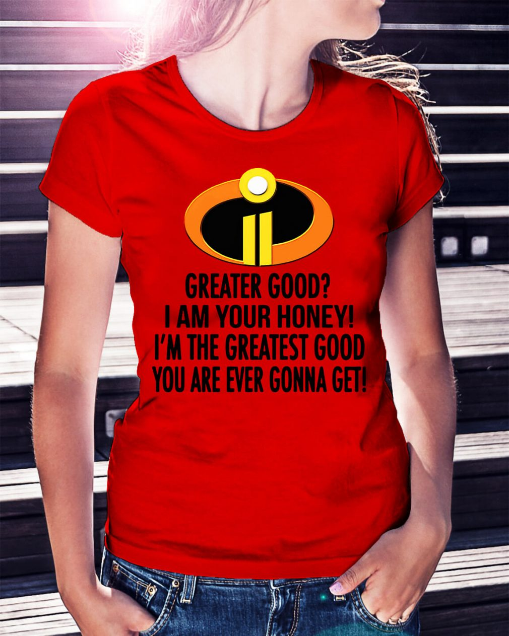 The Incredibles greater good I am your honey shirt