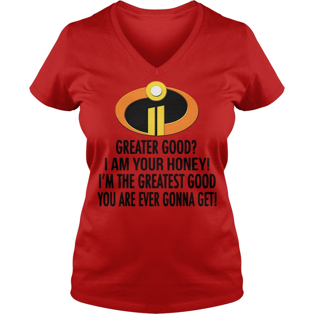 The Incredibles greater good I am your honey V-neck T-shirt